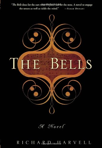 The Bells: A Novel, Richard Harvell