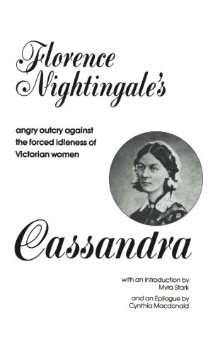 Cassandra Florence Nightingale s Angry Outcry Against the Forced Idleness of Victorian Women091272465X