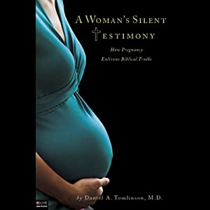 A Woman's Silent Testimony: How Pregnancy Enlivens Biblical Truths | [Daniel A. Tomlinson]