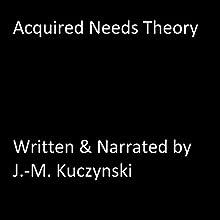 Acquired Needs Theory Audiobook by J.-M. Kuczynski Narrated by J.-M. Kuczynski