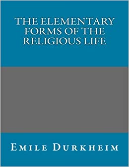the elementary forms of the religious 1 amy leclair ashley mears mia serban melissa velez the elementary forms of religious life and the division of labor in society in elementary forms of religious life and the division of labor in society, durkheim takes a hard look at the fundamental elements of societal concepts.