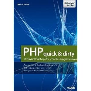 PHP-Projekte - quick and dirty: 12 Praxis-Workshops für schnelles Programmieren