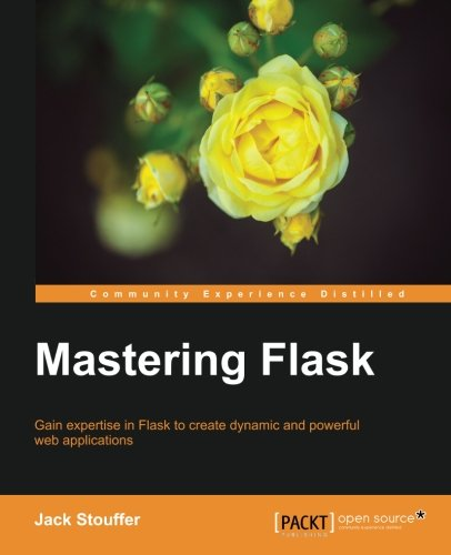 Mastering Flask, by Jack Stouffer