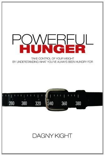 Powerful Hunger: Take Control Of Your Weight By Understanding What You'Ve Always Been Hungry For