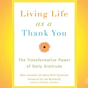 Living Life as a Thank You: The Transformative Power of Daily Gratitude | [Nina Lesowitz, Mary Beth Sammons]