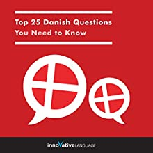 Top 25 Danish Questions You Need to Know Speech by  Innovative Language Learning LLC Narrated by  Innovative Language Learning LLC