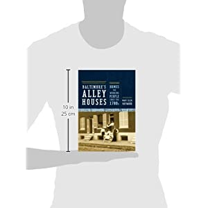 Baltimore's Alley Houses: Homes for Working People since the 1780s (Creating the North American Landscape (Hardcover))