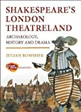 img - for Shakespeares London Theatreland: Archaeology, History and Drama [Paperback] [2012] Julian Bowsher book / textbook / text book