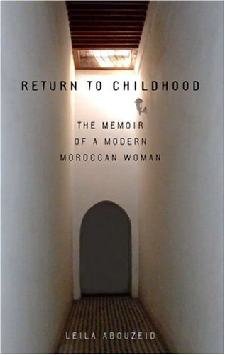 Return to Childhood: The Memoir of a Modern Moroccan...