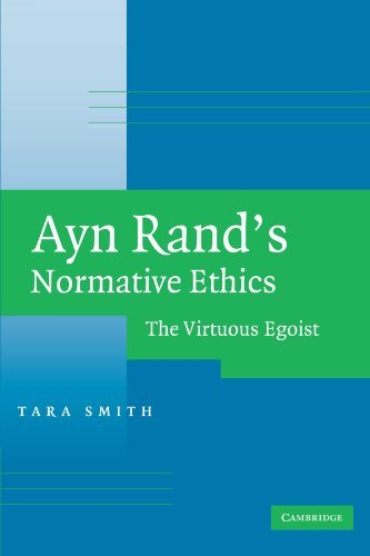 ayn-rands-normative-ethics-the-virtuous-egoist-by-tara-smith-2007-04-16