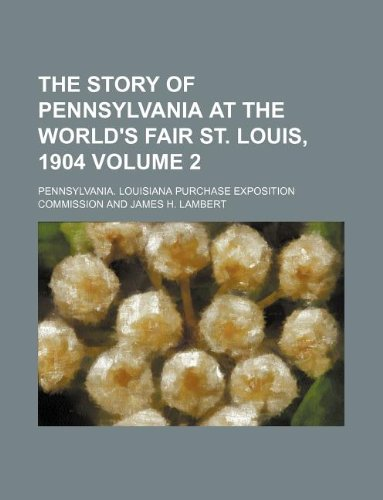 The story of Pennsylvania at the World's Fair St. Louis, 1904 Volume 2