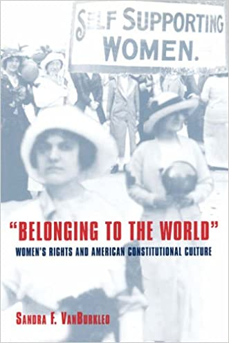Belonging to the World: Women's Rights and American Constitutional Culture (Bicentennial Essays on the Bill of Rights)
