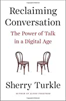 Reclaiming Conversation: The Power of Talk in a Digital Age from Penguin Press