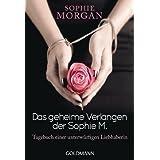 """Das geheime Verlangen der Sophie M.: Tagebuch einer unterw�rfigen Liebhaberinvon """"Sophie Morgan"""""""