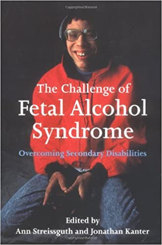 The Challenge of Fetal Alcohol Syndrome: Overcoming Secondary Disabilities (Jessie and John Danz Lectures) written by Ann Streissguth
