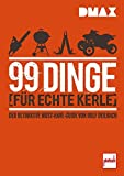 99 Dinge f�r echte Kerle: Der ultimative Must-Have-Guide von Rolf Deilbach
