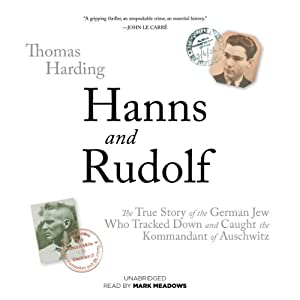 Hanns and Rudolf: The True Story of the German Jew Who Tracked Down and Caught the Kommandant of Auschwitz | [Thomas Harding]