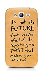 AMEZ its not the future that you are afraid of past Back Cover For Samsung Galaxy Grand Neo