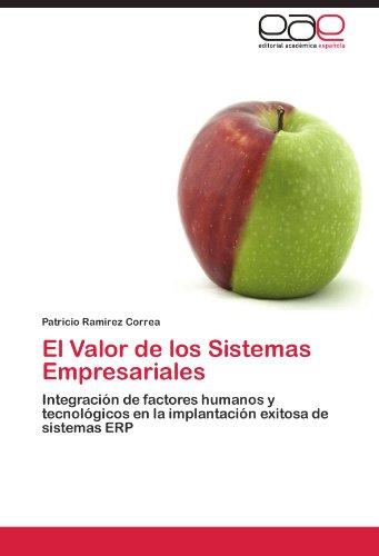 El Valor de los Sistemas Empresariales Integración de factores humanos y tecnológicos en la implantación exitosa de sistemas ERP  [Ramirez Correa, Patricio] (Tapa Blanda)