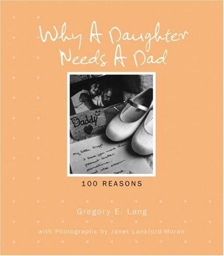 Why a Daughter Needs a Dad: 100 Reasons, Gregory E. Lang