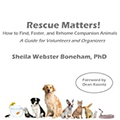 Rescue Matters: How to Find, Foster, and Rehome Companion Animals: A Guide for Volunteers and Organizers | [Sheila Webster Boneham]