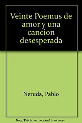 Veinte poemas de amor y una cancion desesperada/ 20 Love Poems and one Desperate Song (Spanish Edition)