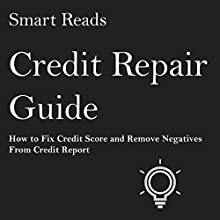 Credit Repair Guide: How to Fix Credit Score and Remove Negatives from Credit Report | Livre audio Auteur(s) :  Smart Reads Narrateur(s) : Joe Dawson