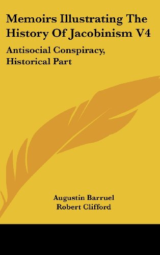 Memoirs Illustrating The History Of Jacobinism V4: Antisocial Conspiracy, Historical Part