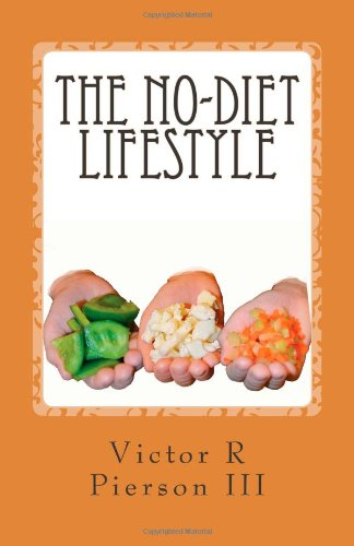 The No-Diet Lifestyle: How I Lost 95 Pounds In 10 Months, And Kept It Off, Without Going On A Diet!