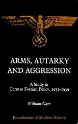 Arms, Autarky and Aggression: Study in German Foreign Policy, 1933-39 (Foundations of Modern History)