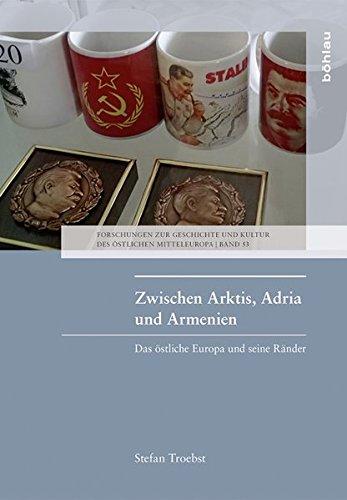 Zwischen Arktis, Adria und Armenien: Das östliche Europa und seine Ränder. Aufsätze, Essays und Vorträge 1983-2016