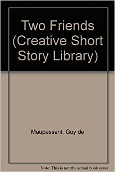 two friends by guy de maupassant A bibliography of guy de maupassant's books, with the latest releases, covers,   anthologies containing stories by guy de maupassant  two friends (1883.