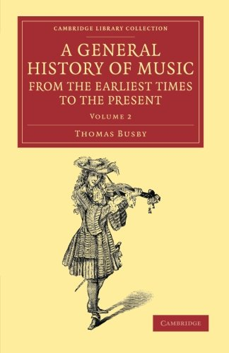 A General History of Music, from the Earliest Times to the Present: Volume 2: Comprising the Lives of Eminent Composers