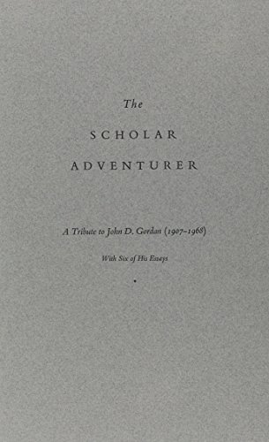 The Scholar Adventurer: A Tribute to John D. Gordan (1907-1968 on the Eightieth Anniversary of His Birth With Six of His Essays)