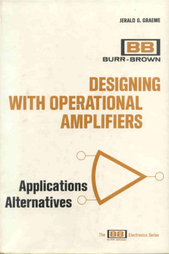 Designing With Operational Amplifiers: Applications Alternatives (The BB electronics series)