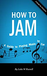 How to Jam - A Guide to Playing Music by Ear
