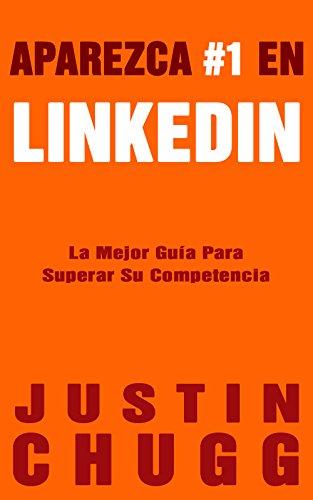 Aparezca #1 En LinkedIn: La Mejor Guia Para Superar Su Competencia
