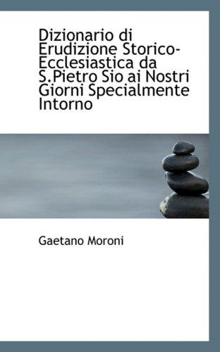 Dizionario di Erudizione Storico-Ecclesiastica da S.Pietro Sio ai Nostri Giorni Specialmente Intorno