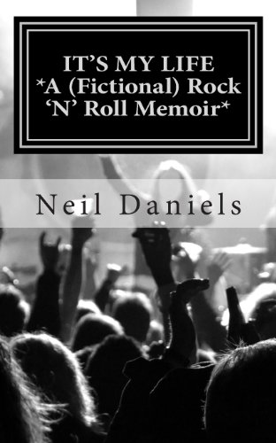 It'S My Life: A (Fictional) Rock 'N' Roll Memoir