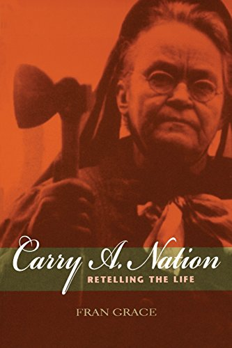 Carry A. Nation: Retelling the Life (Religion in North America), by Fran Grace