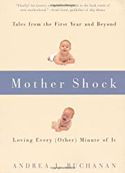 Mother Shock: Loving Every (Other) Minute of It