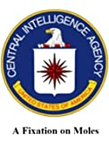 """A Fixation on Moles -  James J. Angleton, Anatoliy Golitsyn, and the """"Monster Plot"""": Their Impact on CIA Personnel and Operations"""