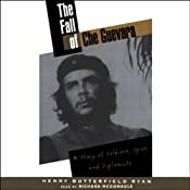 The Fall of Che Guevara: A Story of Soldiers, Spies, and Diplomats | [Henry Butterfield Ryan]