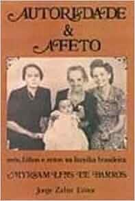 Autoridade & afeto: Avos, filhos e netos na familia brasileira