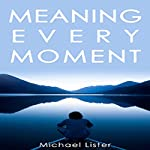 Meaning Every Moment | Michael Lister