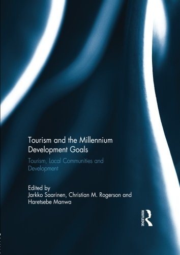 Tourism and the Millennium Development Goals: Tourism, Local Communities and Development
