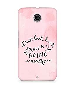 AMEZ dont look back you are not going that way Back Cover For Motorola Nexus 6