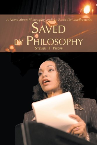 Saved by Philosophy: A Novel about Philosophy, and the Amor Dei Intellectualis