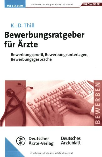 Bewerbungsratgeber für Ärzte: Bewerbungsprofil, Bewerbungsunterlagen, Bewerbungsgespräche