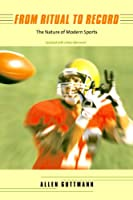From Ritual to Record: The Nature of Modern Sports, Updated Edition